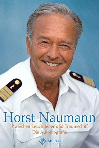 Horst Naumann - Zwischen Leuchtfeuer und Traumschiff. Die Autobiografie
