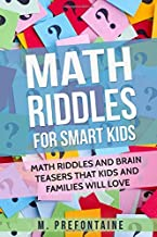 Math Riddles For Smart Kids: Math Riddles And Brain Teasers That Kids And Families Will love