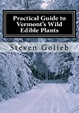 Practical Guide to Vermont s Wild Edible Plants: A Survival Guide