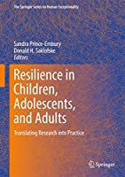 Resilience in Children, Adolescents, and Adults: Translating Research into Practice (The Springer Series on Human Exceptionality (12))