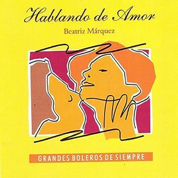 Hablando De Amor - Grandes Boleros de Siempre (Talking About Love - The Greatest Boleros Of All Times)