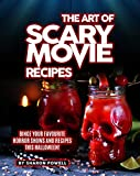 The Art of Scary Movie Recipes: Binge Your Favourite Horror Shows and Recipes This Halloween!