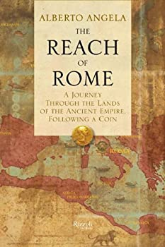 The Reach of Rome  A Journey Through the Lands of the Ancient Empire Following a Coin
