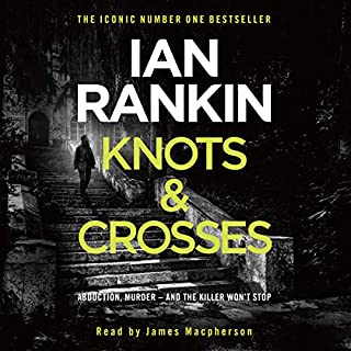 Knots and Crosses                   By:                                                                                                                                 Ian Rankin                               Narrated by:                                                                                                                                 James Macpherson                      Length: 6 hrs and 25 mins     986 ratings     Overall 4.2