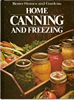 Better Homes and Gardens Home Canning and Freezing
