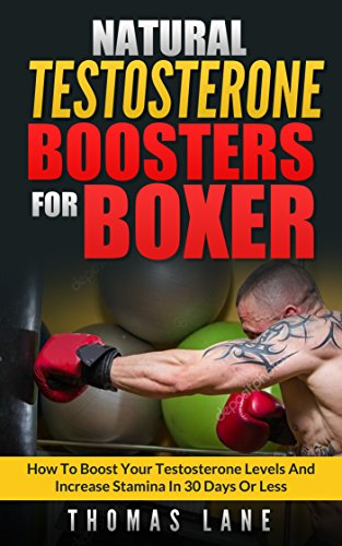 Natural Testosterone Boosters For Boxers: How To Boost Your Testosterone Levels And Increase Stamina In 30 Days Or Less (English Edition)