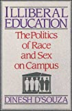 Illiberal Education: The Politics of Race and Sex on Campus