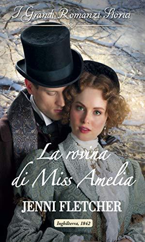 La rovina di Miss Amelia: I Grandi Romanzi Storici (I segreti di una famiglia vittoriana Vol. 2)