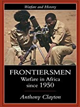 Frontiersmen: Warfare In Africa Since 1950 (Warfare and History) (English Edition)