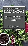 MIS RECETAS DE ENSALADAS 2021 (MY SALAD RECIPES 2021 SPANISH EDITION): RECETAS SABROSAS PARA DESINTOXICAR EL CUERPO