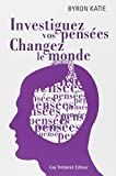 Investiguez vos pensées, changez le monde