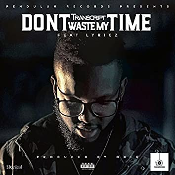 Don't Waste My Time (Feat. Lyricz)