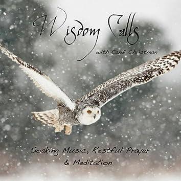 Wisdom Calls - Soaking Music, Restful Prayer & Meditation