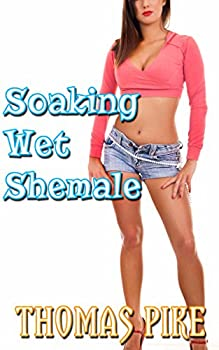 Soaking Wet Shemale