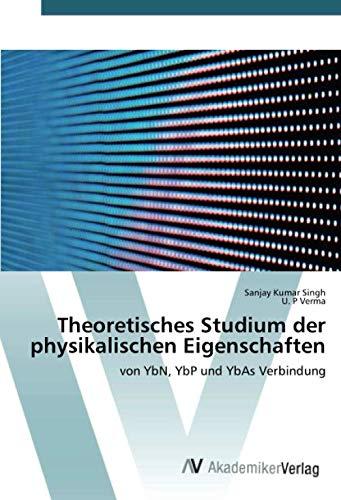 Theoretisches Studium der physikalischen Eigenschaften: von YbN, YbP und YbAs Verbindung