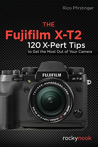 The Fujifilm X-T2: 120 X-Pert Tips to Get the Most Out of Your Camera (English Edition)
