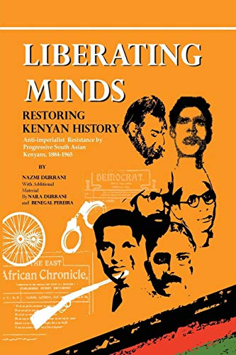Liberating Minds, Restoring Kenyan History: Anti-Imperialist Resistance by Progressive South Asian Kenyans 1884-1965