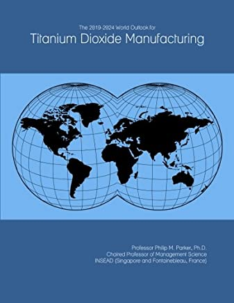 The 2019-2024 World Outlook for Titanium Dioxide Manufacturing