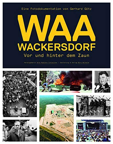 WAA Wackersdorf - Vor und hinter dem Zaun: Eine Fotodokumentation von Gerhard Götz