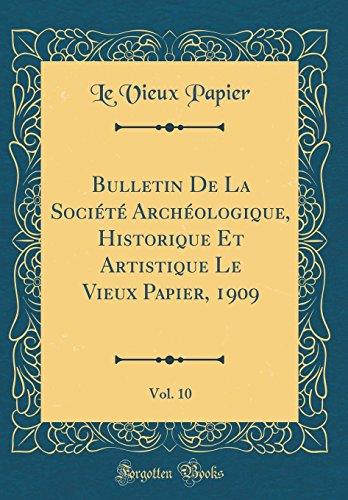 Bulletin De La Société Archéologique, Historique Et Artistique Le Vieux Papier, 1909, Vol. 10 (Classic Reprint)