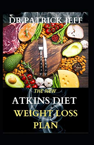 THE NEW ATKINS DIET WEIGHT LOSS PLAN: Easy, Low-Carb Living for Everyday Wellness. Including Easy And Amazingly Recipes