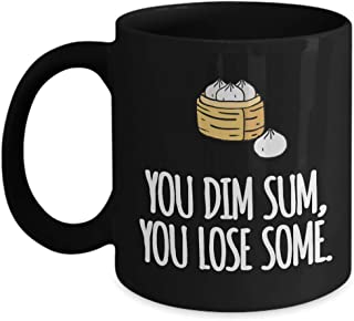 Funny Gift for Dim Sum Coffee Mug, You Dim Sum You Lose Some Coffee Mug Gift, Motivational Quote Gift, Novelty Gift for Dad Mom Son Daughter