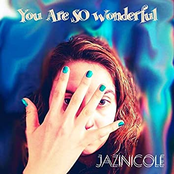 You Are So Wonderful