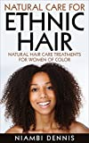 Natural Care for Afro Kinky Coily Curly Textured Ethnic Hair : All-Natural Homemade DIY Treatments & Recipes for Growth Shine Moisture Repair Beauty (Healthy Black Hair Care Book for Women of Color)