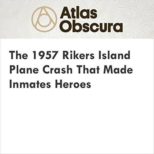 The 1957 Rikers Island Plane Crash That Made Inmates Heroes audiobook cover art