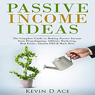 Passive Income Ideas     The Complete Guide to Making Passive Income from Dropshipping, Affiliate Marketing, Real Estate, Amazon FBA & Much More              By:                                                                                                                                 Kevin D Ace                               Narrated by:                                                                                                                                 JJ Hancock                      Length: 5 hrs and 13 mins     74 ratings     Overall 4.8