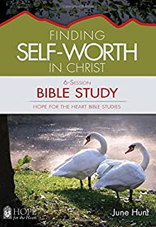 Finding Self-Worth in Christ Bible Study (Hope for the Heart Bible Study Series By June Hunt) (Hope for the Heart Bible Studies)