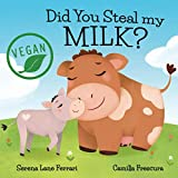 Did You Steal my MILK?: Vegan Kids Journey into Plant Based Alternatives