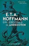 E.T.A. Hoffmann: Ein Lebensbild in Anekdoten