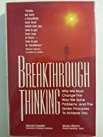 Breakthrough Thinking: Why We Must Change the Way We Solve Problems, and the Seven Principles to Achiev e This