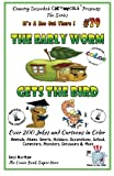 The Early Worm Gets the Bird - Over 200 Jokes + Cartoons - Animals, Aliens, Sports, Holidays, Occupations, School, Computers, Monsters, Dinosaurs & ... cartoons, comics, gifts, holiday) (Volume 79)