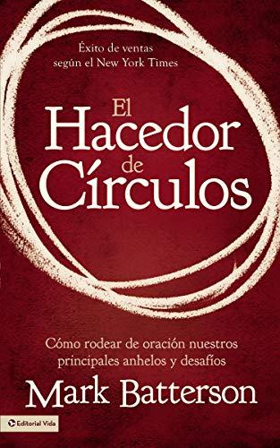 El Hacedor de Circulos: Como Rodear de Oracion Nuestros Principales Anhelos y Desafios = The Circle Maker