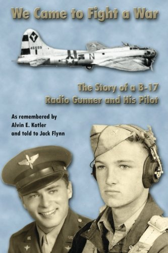 Book: We Came to Fight a War - The Story of a B-17 Radio Gunner and his Pilot by Jack Flynn