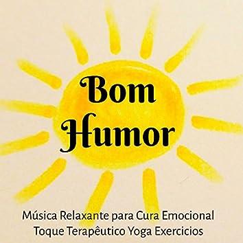 Bom Humor - Música Relaxante para Cura Emocional Toque Terapêutico Yoga Exercicios com Sons da Natureza Instrumentais New Age