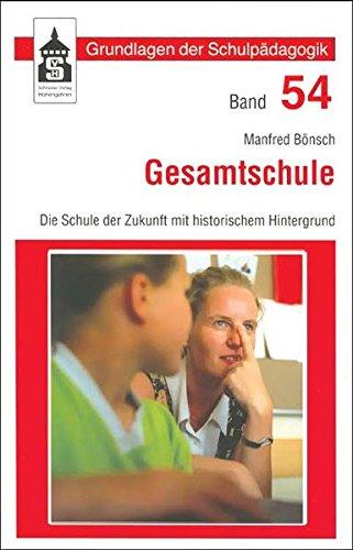 Gesamtschule: Die Schule der Zukunft mit historischem Hintergrund. Bd. 54 (Grundlagen der Schulpädagogik)