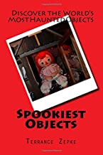 Spookiest Objects: Discover the World's Most Haunted Objects (Volume 4)