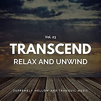 Transcend Relax And Unwind - Supremely Mellow And Tranquil Music, Vol. 23