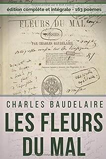 Poésies complètes de Charles Baudelaire : Les Fleurs Du Mal, Spleen et Idéal (Edition intégrale): Recueil intégral des 163 poèmes : Spleen et Idéal - ... - Amœnitates belgicæ, etc. (French Edition)