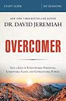 Overcomer: Living a Life of Unstoppable Strength, Unmovable Faith, and Unbelievable Power: Six Sessions