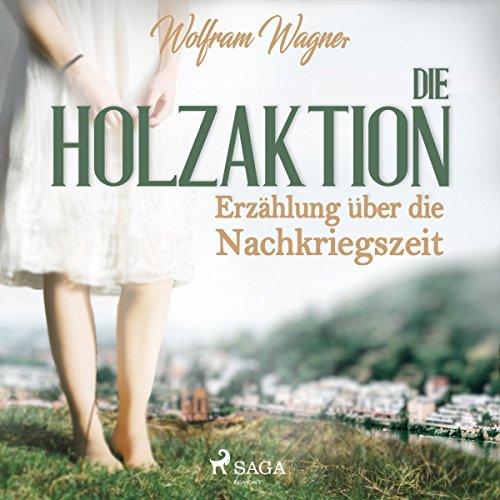 Die Holzaktion     Erzählung über die Nachkriegszeit (1945/46)              Autor:                                                                                                                                 Wolfram Wagner                               Sprecher:                                                                                                                                 Martin Pfisterer                      Spieldauer: 2 Std. und 23 Min.     Noch nicht bewertet     Gesamt 0,0