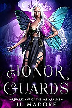 Honor Guards: A Paranormal Reverse Harem Romance (Guardians of the Fae Realms Book 10) by [JL Madore]