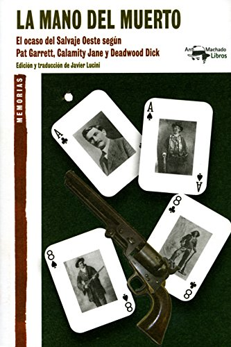 La mano del muerto: El ocaso del Salvaje Oeste según Pat Garrett, Calamity Jane y Deadwood Dick (A. Machado nº 25) (Spanish Edition)