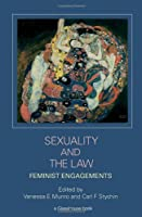 Sexuality and the Law: Feminist Engagements by Unknown(2007-06-03)