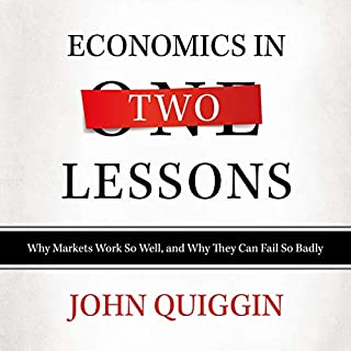 Economics in Two Lessons     Why Markets Work so Well, and Why They Can Fail so Badly              By:                                                                                                                                 John Quiggin                               Narrated by:                                                                                                                                 Gildart Jackson                      Length: 10 hrs and 56 mins     1 rating     Overall 5.0
