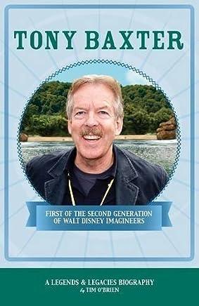 Tony Baxter: First of the Second Generation of Walt Disney Imagineers (Legends & Legacies Series) by Tim OBrien(2015-10-30)