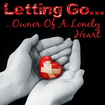 Letting Go...Owner Of A Lonely Heart